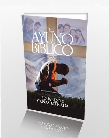 El Ayuno Bíblico el nuevo libro del Pastor Eduardo Cañas Estrada