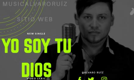 "Álvaro Ruíz  presenta Video Lyric ""Yo soy tu Dios"""