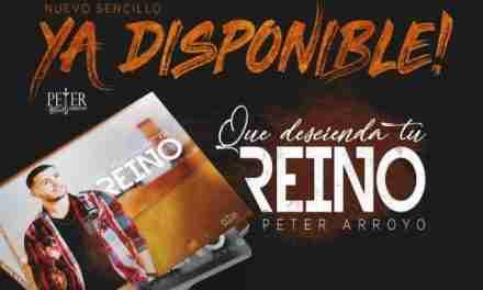"""Peter Arroyo presenta su nuevo sencillo """"Que Descienda Tu Reino"""""""