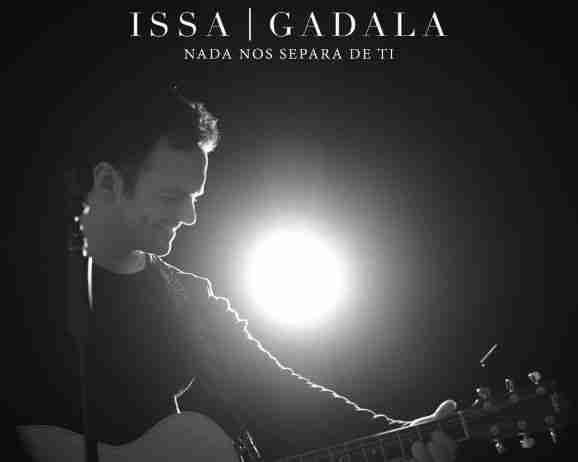 """""""Nada Nos Separará De Ti"""" el más reciente corte musical de Issa Gadala"""