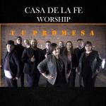 Casa de la Fe Worship nos presenta «Tu Promesa»
