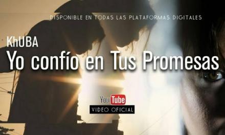 «Yo confío en Tus Promesas», nueva canción y video de Khuba