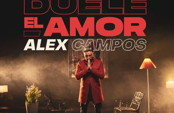"""Alex Campos presenta el video de su canción """"Duele el Amor"""""""