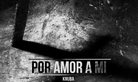 KhUBA estrena el nuevo sencillo y su Video Oficial «Por amor a mí»