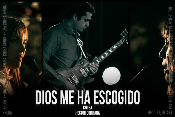 """KhUBA estrena nuevo sencillo y su Video Oficial """"Dios me ha escogido (feat. Héctor Quintana)"""""""