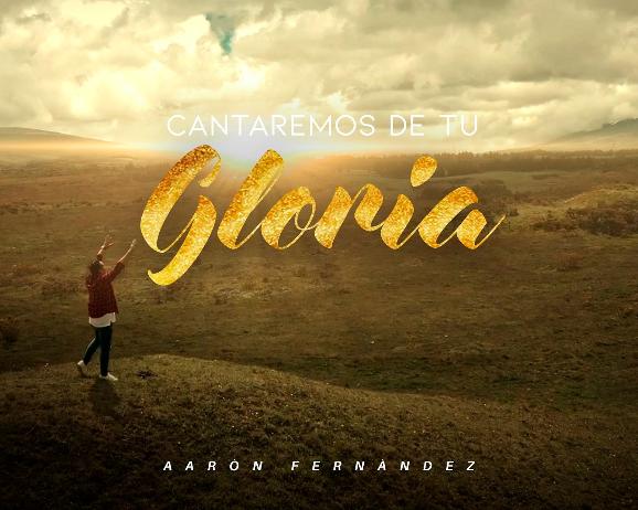 """Aarón Fernández presenta su sencillo """"CANTAREMOS DE TU GLORIA"""""""
